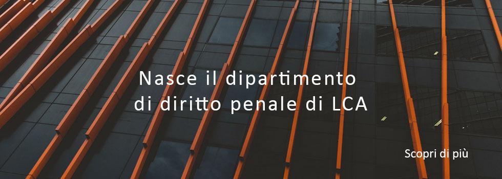 Nasce il dipartimento di diritto penale di LCA